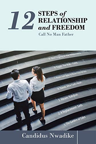 12 Steps of Relationship and Freedom: Call No Man Father
